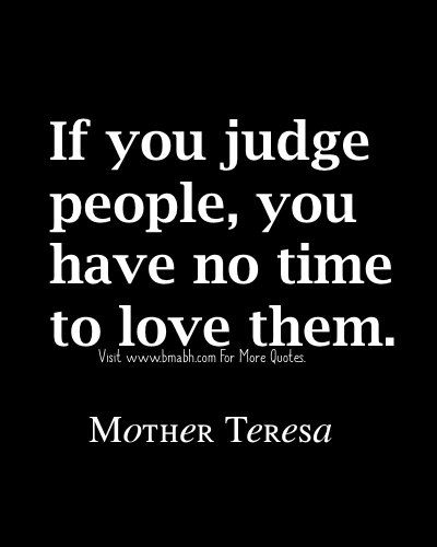 Famous Mother Teresa Quotes-If you judge people, you have no time to love them