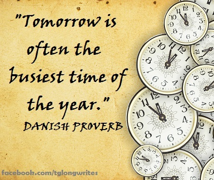 tomorrow-is-often-the-busiest-time-of-the-year-danish-proverb