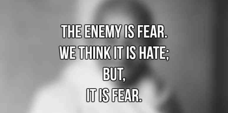 the20enemy20is20fear20we20think20it20is20hate20but20it20is20fear20gandhiimage