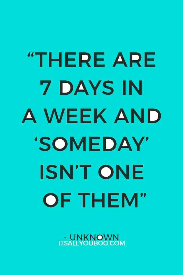 quotes-that-motivate-you-to-start-unknown-somday-isnt-one-of-them